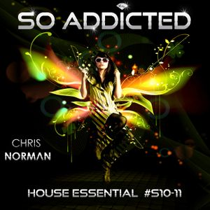 "Mix ""So Addicted"" House Essential #S10-11 by Chris Norman"