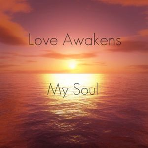 Love Awakens My Soul