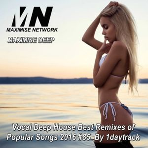 Maximise deep vocal deep house best remixes of popular for Best vocal house songs ever