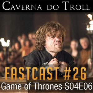 FastCast #26 - Game of Thrones S04E06