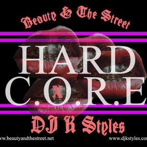 DJ K STYLES x BEAUTY & THE STREET present: HARD CORE!