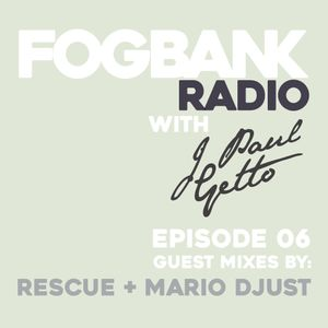 Fogbank Radio with J Paul Getto: Episode 06