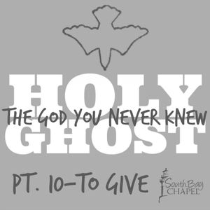 """Holy Ghost: The God You Never Knew - Part 10 """"To Give"""""""