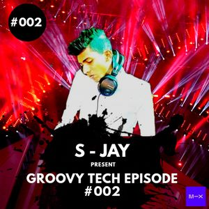 S - JAY - Groovy Tech Episode #002