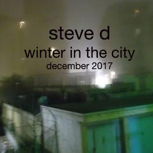 Steve D - Winter In The City (December 2017)