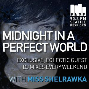 KEXP Presents Midnight In A Perfect World with Miss Shelrawka