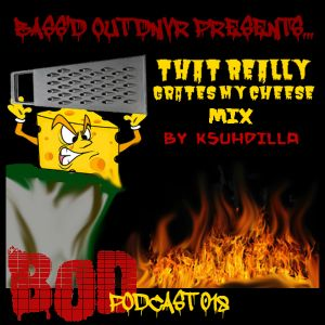BOD Podcast 018 - KSUHDILLA (That Really Grates My Cheese)