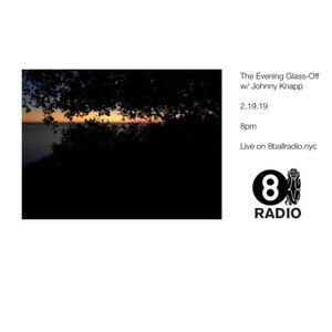 The Evening Glass-Off w/ Johnny Knapp 2.19.19