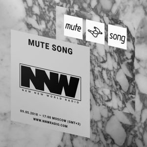 Mute Song (Show #1) - New New World Radio - 9th May 2018