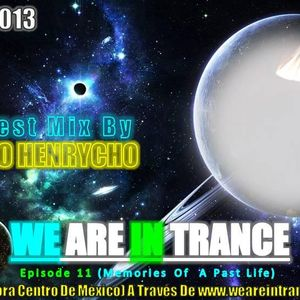 We Are In Trance Episode 11 (Memories Of A Past Life) Guest Mix By AldoHenrycho