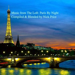 Music from The Loft: Paris By Night: Compiled & Blended by Nick Price.