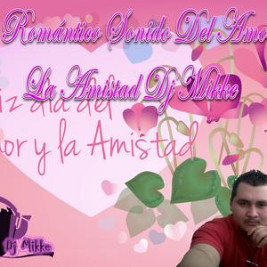 Mix Romantico Sonido Del Amor Y La Amistad Dj Mikke