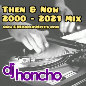 DJ Honcho - THEN vs. NOW (2000 - 2021) Part II
