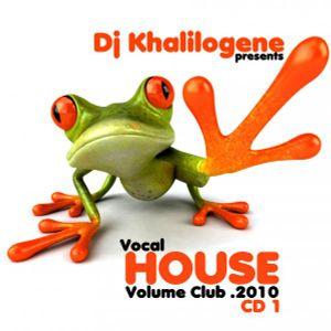 DJ KHALILOGENE  PRESENTS Mix VOCAL HOUSE VOLUME CLUB 2010
