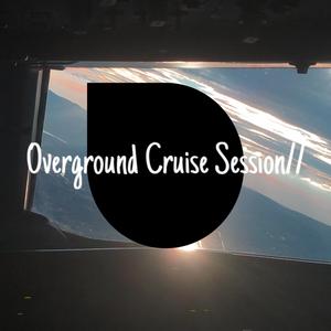 Overground Cruise Session//