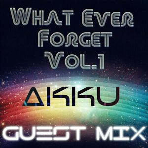 What Ever Forget Vol 1 - Akku Guest Mix