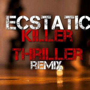 Ecstatic Killer Thriller Remix - Dj Em