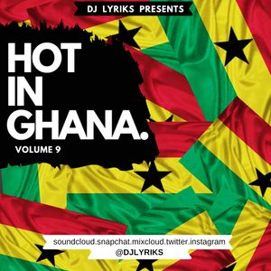 DJ Lyriks Presents HOT IN GHANA Volume 9