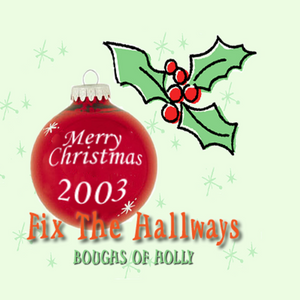 Fix the Hallways Boughs of Holly | 2003 Christmas Mix