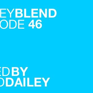 The Dailey Blend Episode #46