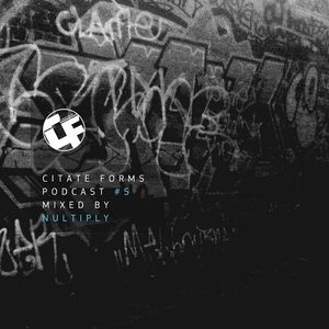 CITATE FORMS PODCAST #5 - MIXED BY NULTIPLY