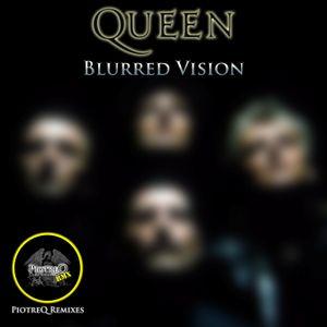 Queen - Blurred Vision (PiotreQ Remixes)