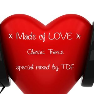 * MADE OF LOVE *  ( Classic Trance Special May 29th 2015 )