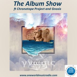 The Album Show ft Chronotope Project and Gnosis