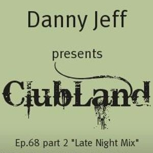 """Danny Jeff presents ClubLand episode 68 part 2 """"Late Night Mix"""""""