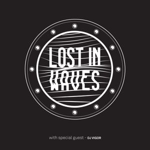 Lost In Waves episode #010 w/ special guest DJ VIGOR from OTR