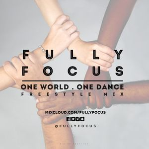 Fully Focus Freestyle Mix 4 (One World. One Dance)