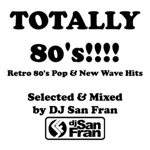 TOTALLY 80's! - Retro 80's Pop & New Wave Hits - Selected & Mixed by DJ SAN FRAN
