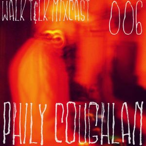 WALK T&LK Mixcast 006   Phily Coughlan