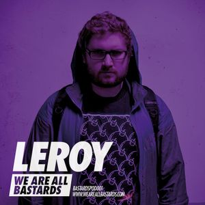 We are all Bastards presents: LEROY