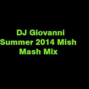 DJ Giovanni - Summer 2014 Mish Mash Mix