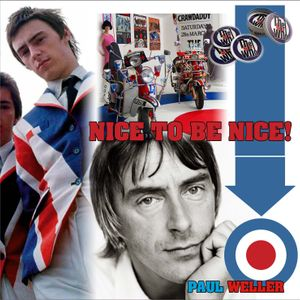 Nice to be Nice, Paul Weller and the Mod's connection.
