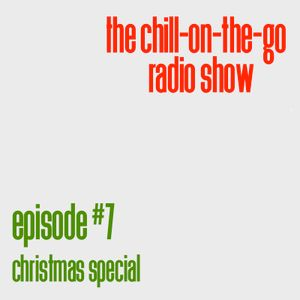 The Chill-On-The-Go Radio Show - Episode #7 - Christmas Special