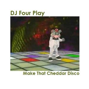 DJ Four Play - Make That Cheddar Disco