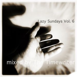 Lazy Sundays Vol.6 mixed by The Timewriter June 2014