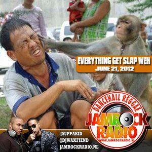 JAMROCK RADIO JUNE 21, 2012: EVERYTHING GET SLAP WEH!!!