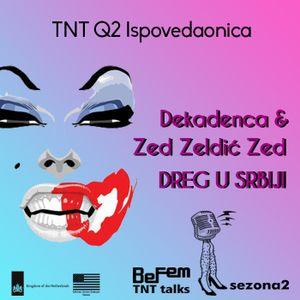 S02E08: TNT Q2 Ispovedaonica ::: Dekadenca & Zed Zeldić Zed: DREG U SRBIJI