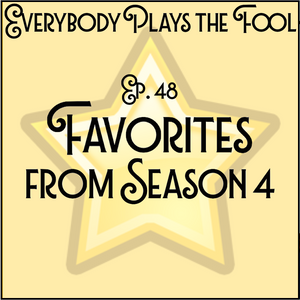 Everybody Plays the Fool, Ep 48: Favorites from Season 4