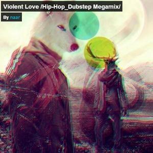 Violent Love / Dubstep, Hip-Hop Megamix /