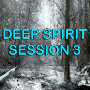 Deep Spirit Session 3