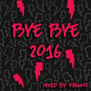 Bye Bye 2016 [Mixed By Fran Mz]