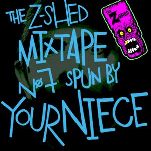 THE Z-SHED MIXTAPE 07: YOUR NIECE