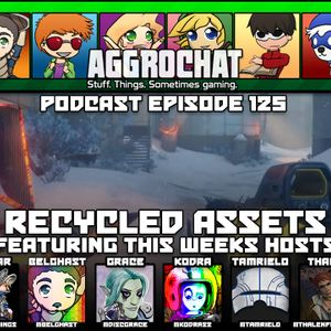 AggroChat #125 - Recycled Assets