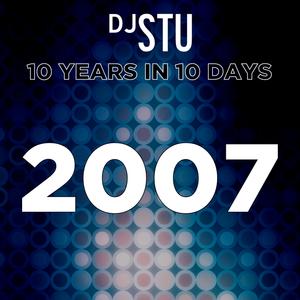 Day 5 in DJ STU's 10 Years in 10 Days : 2007