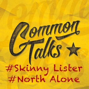 Common Talks – Folge 6: Skinny Lister & North Alone