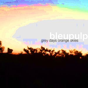 [blpsq043] bleupulp - grey days orange skies (minimix)